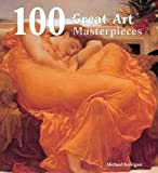Kerrigan, Michael: 100 Great Art Masterpieces. (100 Masterpieces)