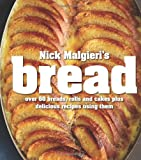 Malgieri, Nick: Bread: Over 60 Breads, Rolls and Cakes, Plus Delicious Recipes Using Them
