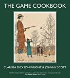 Dickson Wright, Clarissa: The Game Cookbook. Clarissa Dickson Wright and Johnny Scott
