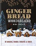 Gingerbread Wonderland: 30 Magical Houses,…