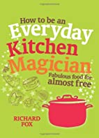 How to be an Everyday Kitchen Magician:…