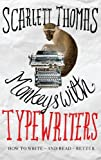 Thomas, Scarlett: Monkeys with Typewriters: How to Write Fiction and Unlock the Secret Power of Stories