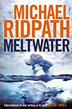 Meltwater. Michael Ridpath (Fire & Ice 3) by…