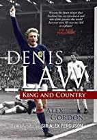Denis Law: King and Country by Alex Gordon