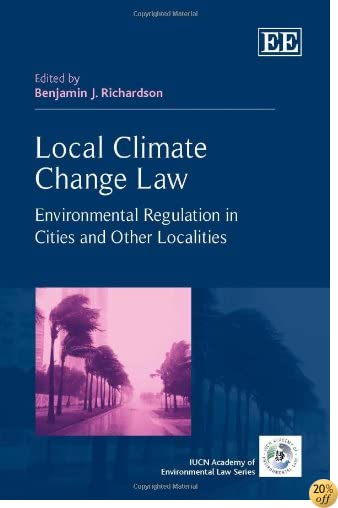 TLocal Climate Change Law: Environmental Regulation in Cities and Other Localities (The IUCN Academy of Environmental Law series)