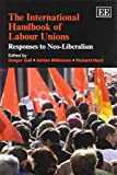 Gregor Gall: The International Handbook of Labour Unions: Responses to Neo-Liberalism (Elgar Original Reference)