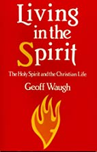Living in the Spirit by Geoff Waugh