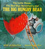 Don Wood: The Little Mouse, The Red Ripe Strawberry, and The Big Hungry Bear