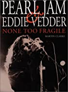 Pearl Jam and Eddie Vedder: None Too Fragile…