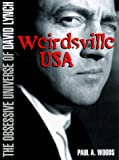 Woods, Paul A.: Weirdsville USA: The Obsessive Universe of David Lynch