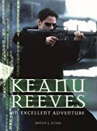 Keanu Reeves: An Excellent Adventure by…