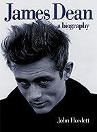 James Dean: A Biography by John Howlett