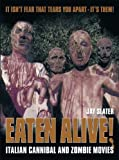Slater, Jay: Eaten Alive!: Italian Cannibal And Zombie Movies