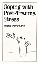 Coping with Post-trauma Stress (Overcoming…