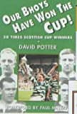 David Potter: Our Bhoys Have Won the Cup: Glasgow Celtic's Thirty Scottish Cup Final Triumphs