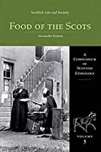 Food of the Scots (Scottish Life & Society)…