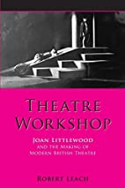 Theatre Workshop: Joan Littlewood And the…