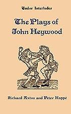 The Plays of John Heywood (Tudor Interludes)…