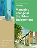 Matthews, Hugh: Managing Change in the Urban Environment: As/A-level (As/a-Level Photocopiable Teacher Resource Packs)