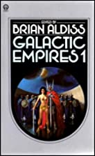 Galactic Empires Volume One by Brian Aldiss
