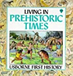 Living in Prehistoric Times (First History)…