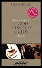 The Classical Good CD and DVD Guide 2005…