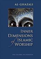 Inner Dimensions of Islamic Worship by Al…