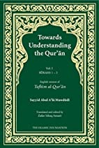 Towards Understanding the Quran, Vol. I by…
