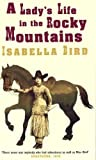 Bird, Isabella: A Lady's Life in the Rocky Mountains (Virago classic non-fiction)