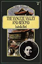 The Yangtze Valley and Beyond: An Account of…