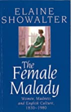 The Female Malady: Women, Madness, and…