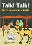 Newton, Ian: Talk! Talk! Three Animals in a Stable: A Children's Nativity