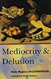 Enzensberger, Hans Magnus: Mediocrity and Delusion: Collected Diversions