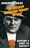 Ross, Andrew: The Chicago Gangster Theory of Life: Nature's Debt to Society