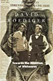 Roediger, David R.: Towards the Abolition of Whiteness: Essays on Race, Politics, and Working Class History