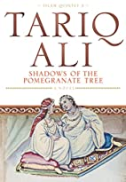 Shadows of the Pomegranate Tree by Tariq Ali