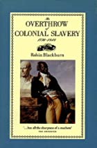 The Overthrow of Colonial Slavery 1776-1848…