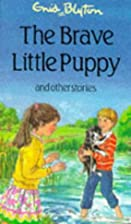 The Brave Little Puppy and Other Stories by…