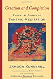 Kongtrul, Jangon: Creation and Completion : Essential Points of Tantric Meditation