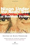 Wheeler, Kate: Nixon Under the Bodhi Tree and Other Works of Buddhist Fiction