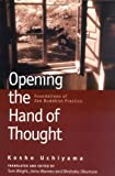 Uchiyama, Kosho: Opening the Hand of Thought: Foundations of Zen Buddhist Practice