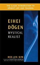 Dogen Kigen : Mystical Realist by Hee-Jin…