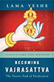 Yeshe, Lama: Becoming Vajrasattva: The Tantric Path of Purification