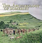 The Archaeology of Somerset by Chris Webster