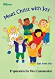 Brown, Joan: Meet Christ with Joy: Preparation for First Communion