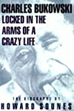 "Sounes, Howard: Locked in the Arms of a Crazy Life: Biography of Charles Bukowski (""Rebel Inc"")"
