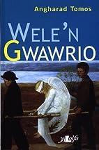 Wele'n gwawrio by Angharad Tomos