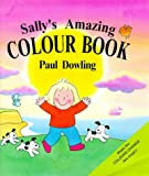Dowling, Paul: Sally's Amazing Colour Book (Novelty)