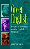 Todd, Loreto: Green English: Ireland's Influence on the English Language