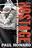 Paul Howard: Hostage: Notorious Irish Kidnappings